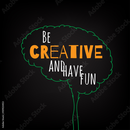 be creative and have fun motivation clever ideas in the brain poster text lettering of