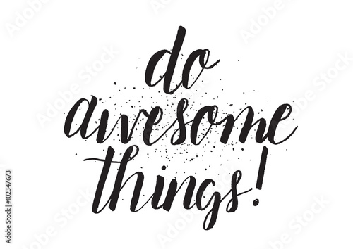 Poster Positive Typography Do awesome things inscription. Greeting card with calligraphy. Hand drawn design. Black and white.