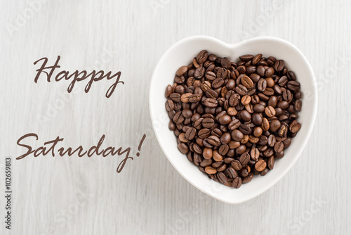 Happy Saturday Note And Coffee Bean In A Bowl In The Form Of Hea Buy This Stock Photo And Explore Similar Images At Adobe Stock Adobe Stock