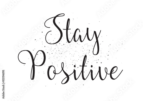 Photo  Stay positive inscription