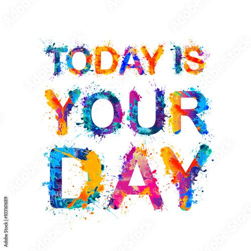 dzis-jest-twoj-dzien-motywacja-napis-powitalny-list-farby