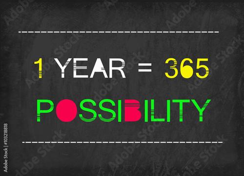 Fényképezés  1 year = 365 possibility word on blackboard
