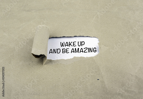 Photo  Inscription revealed on old paper - Wake Up And Be Amazing