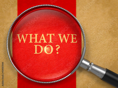 What We Do through Lens on Old Paper with Red Vertical Line Background Poster