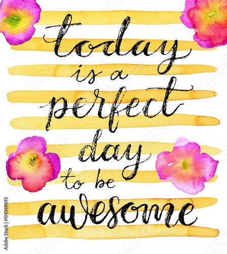 Staande foto Positive Typography Today is a perfect day to be awesome. Inspirational quote. Hand drawn lettering on a creative watercolor background