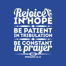 Bible Typographic. Rejoice In Hope, Be Patient In Tribulation, Be Constant In Prayer.