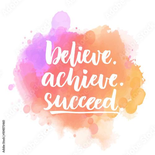 Fotografía  Believe, achieve, succeed