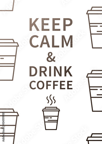 Keep calm and drink coffee плакат