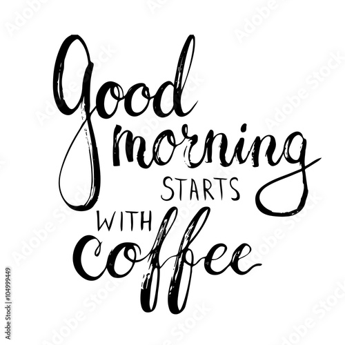 Fotografía  Hand drawn typography lettering phrase Good Morning Starts with Coffee