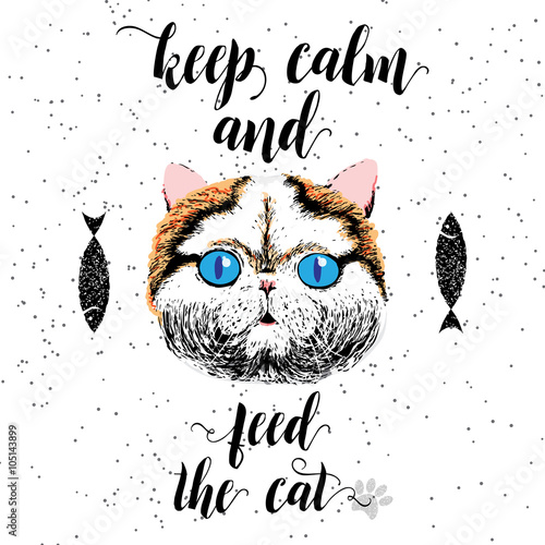 Photo sur Toile Croquis dessinés à la main des animaux Keep calm and feed the cat. Sign with cute smiling cat. Motivational lettering on texture background. Inscriptions for pet lovers. Inspirational typographic calligraphy. Demanding phrase.