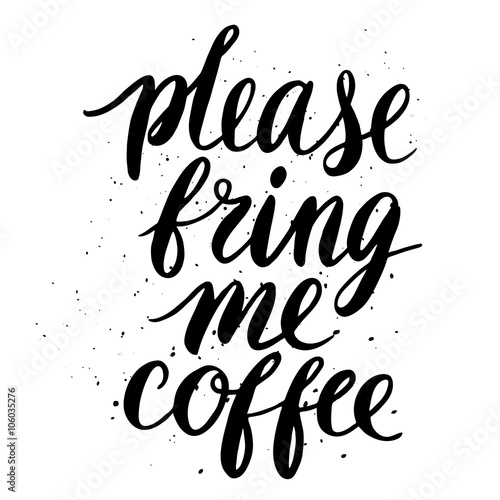 Please, bring me coffee Fotobehang