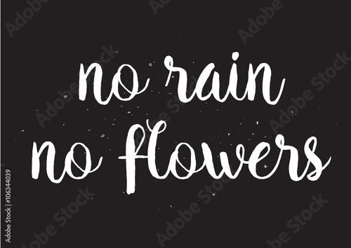 Staande foto Positive Typography No rain no flowers inscription. Greeting card with calligraphy. Hand drawn design. Black and white.