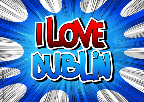 I Love Dublin - Comic book style word. Poster