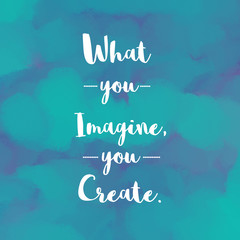 Inspirational message What you imagine you create on blue painted background