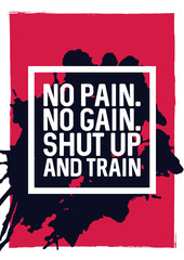 Panel Szklany Fitness / Siłownia No pain. No gain. Shut up and train - motivational phrase. Unusual gym and workout poster design. Typographic concept. Inspiring and motivating quote. Gym inspiration. Inspirational quotes