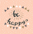 """""""Be happy"""" Hipster Vintage Stylized Lettering. Vector Illustration"""