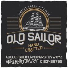 Old Sailor Vintage Label Typeface And Sample Label Design With Illustration Of Vintage Ship. Vintage Font. Whiskey Font. Fine Label Font. Handcrafted Font. Decoration Font. Font Style. Retro Font
