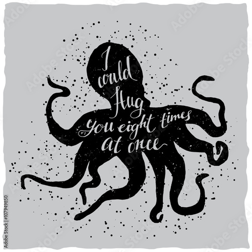 Fotografia  Hand drawn lettering illustration of octopus silhouette and quote - I could hug