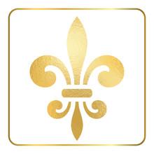 Golden Fleur-de-lis Heraldic Emblem. Gold Foil Sign, Isolated On White Background. Design Lily Insignia Element. Glowing French Fleur De Lis Royal Lily. Elegant Decoration Symbol. Vector Illustration.