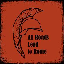 All Roads Lead To Rome Quote. Roman Helmet Greek Warrior Gladiator Vector Sketch