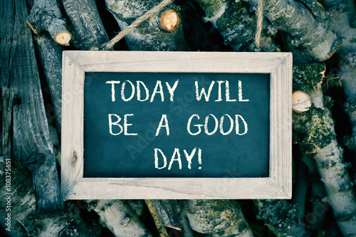 Photo  chalkboard with the text today will be a good day