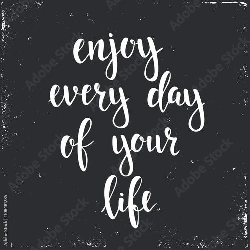 Ciesz się każdym dniem swojego życia.