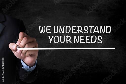 Fotografie, Obraz  WE UNDERSTAND YOUR NEEDS
