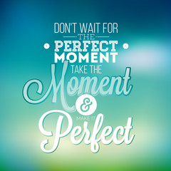 Do not wait for the perfect moment, take the moment and make it perfect inspiration quote on abstract color background. Vector typography design element for greeting cards and posters.
