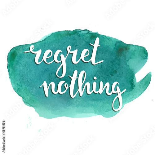 Fotografie, Obraz  Regret nothing. Hand drawn typography poster.