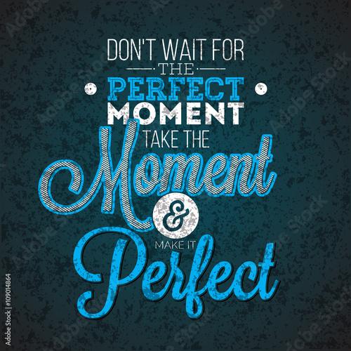 nie-czekaj-na-idealny-moment-poswiec-chwile-i-uczyn-go-idealna-inspiracja