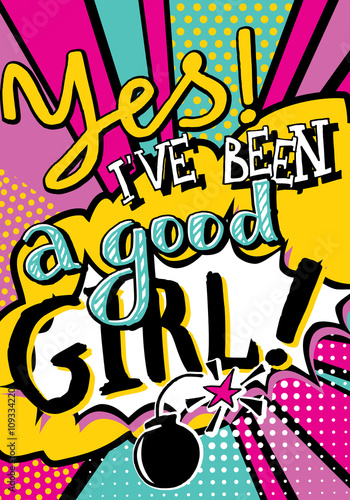 Fototapeta Yes! I've been a good girl quote type in Pop art comic style