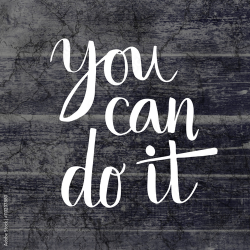 Photo  You can do it hand lettering message on grunge wooden background