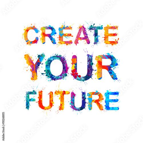 Fotografie, Tablou Create your future. Splash paint quote