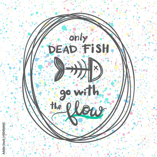 Photo Only dead fish go with the flow