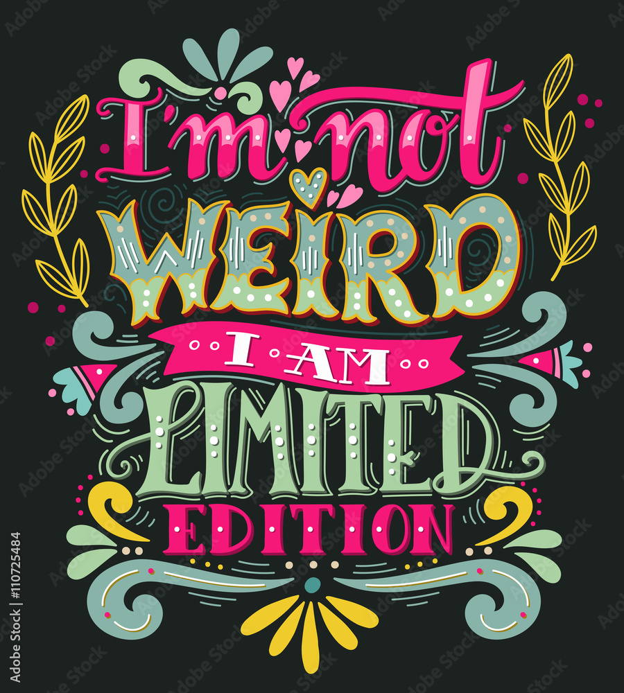 Fototapety, obrazy: I am not weird, I am limited edition. Hand drawn vintage quote