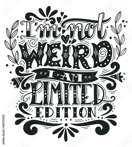 Acrylic Prints Positive Typography I am not weird, I am limited edition. Quote. Hand drawn vintage