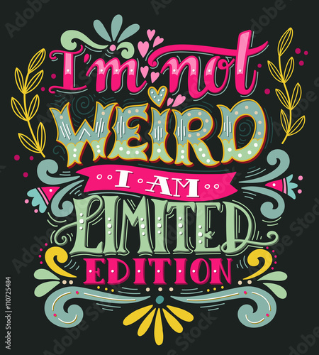 Ingelijste posters Positive Typography I am not weird, I am limited edition. Hand drawn vintage quote