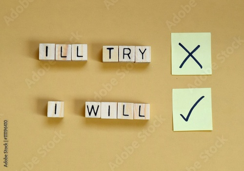 Fotografiet  motivational concept- say I will instead of Ill try.