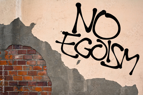 Foto op Aluminium Graffiti Handwritten graffiti No Egoism sprayed on the wall, anarchist aesthetics. Appeal to be appreciate altruism and solidarity instead of being egoist.