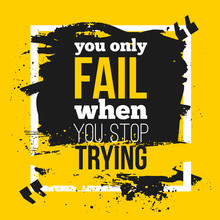 Poster You Only Fail When You Stop Trying. Motivation Business Quote For Your Design On Black Stain.