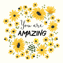 Print For Tee Shirt With Message You Are Amazing. Wild Daisy Flower On The White Background. Vector Poster Or Card, Decor For Home, Pillow.