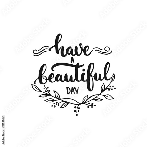 Photo  Have a beautiful day - hand drawn lettering phrase, isolated on the white background