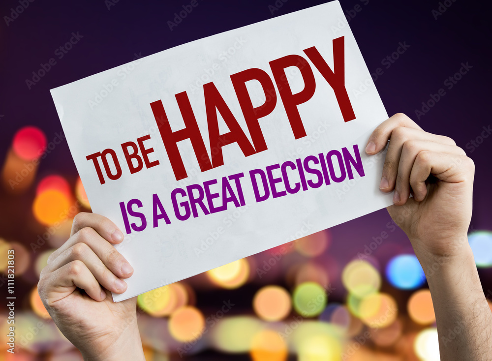 Photo  To Be Happy Is a Great Decision placard with bokeh background