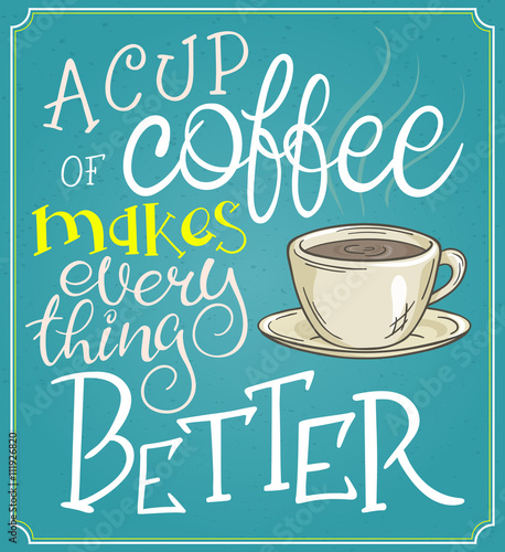 Fotografie, Obraz  vector hand lettering quote - a cup of coffee makes every thing better - in a fr