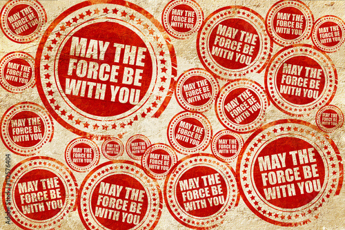 Photo  may the force be with you, red stamp on a grunge paper texture
