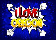 I Love Oregon - Comic Book Style Word.