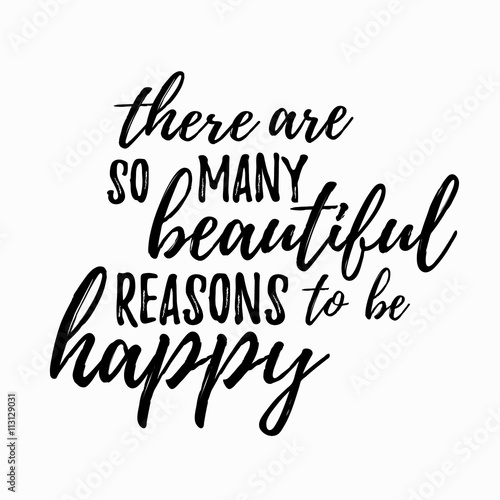 There are so many beautiful reasons to be happy quote hand drawn