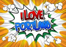 I Love Portland - Comic Book Style Word.
