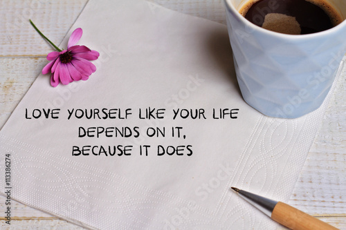 Fotografía  Inspiration motivation quote for woman love yourself like your life depends on it ,because it does