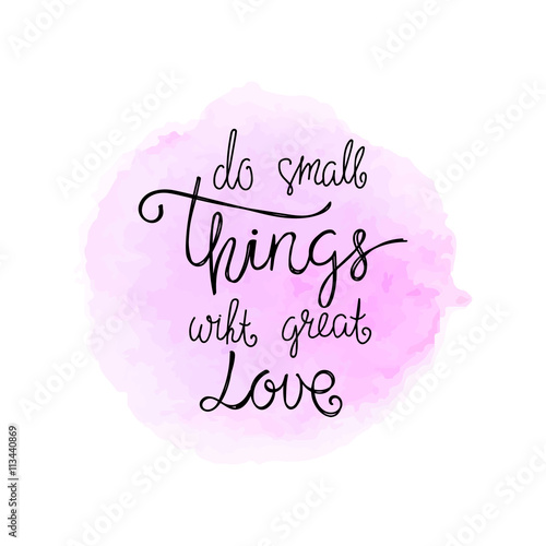 Do small things with great love\